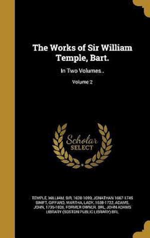 Bog, hardback The Works of Sir William Temple, Bart. af Jonathan 1667-1745 Swift