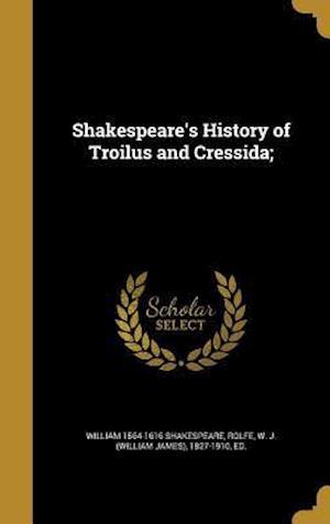 Bog, hardback Shakespeare's History of Troilus and Cressida; af William 1564-1616 Shakespeare