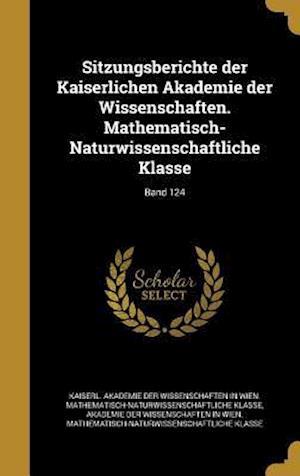 Bog, hardback Sitzungsberichte Der Kaiserlichen Akademie Der Wissenschaften. Mathematisch-Naturwissenschaftliche Klasse; Band 124