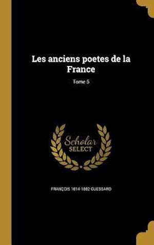 Les Anciens Poetes de La France; Tome 5 af Francois 1814-1882 Guessard