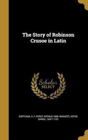 Bog, hardback The Story of Robinson Crusoe in Latin af Percy Arthur 1858- Barnett