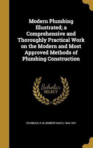 Bog, hardback Modern Plumbing Illustrated; A Comprehensive and Thoroughly Practical Work on the Modern and Most Approved Methods of Plumbing Construction