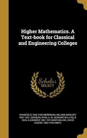 Higher Mathematics. a Text-Book for Classical and Engineering Colleges af Robert Simpson 1849-1924 Woodward, Mansfield 1848-1925 Merriman, Laenas Gifford 1862-1919 Weld
