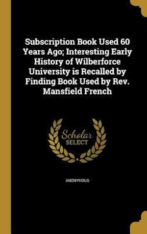 Bog, hardback Subscription Book Used 60 Years Ago; Interesting Early History of Wilberforce University Is Recalled by Finding Book Used by REV. Mansfield French