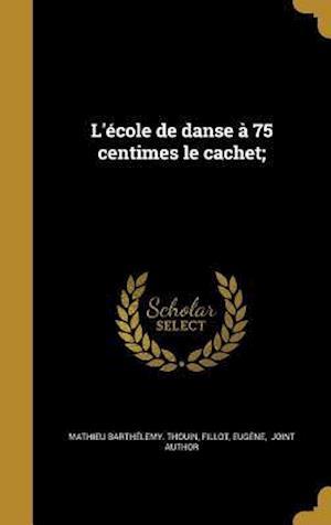 Bog, hardback L'Ecole de Danse a 75 Centimes Le Cachet; af Mathieu Barthelemy Thouin