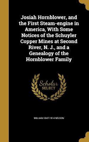 Bog, hardback Josiah Hornblower, and the First Steam-Engine in America, with Some Notices of the Schuyler Copper Mines at Second River, N. J., and a Genealogy of th af William 1847-1914 Nelson