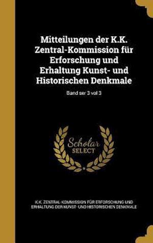 Bog, hardback Mitteilungen Der K.K. Zentral-Kommission Fur Erforschung Und Erhaltung Kunst- Und Historischen Denkmale; Band Ser 3 Vol 3