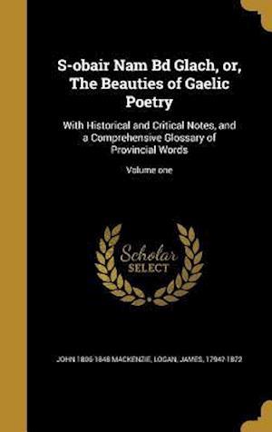 Bog, hardback S-Obair Nam Bd Glach, Or, the Beauties of Gaelic Poetry af John 1806-1848 MacKenzie