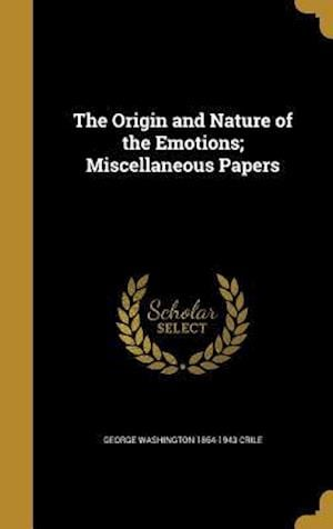 Bog, hardback The Origin and Nature of the Emotions; Miscellaneous Papers af George Washington 1864-1943 Crile