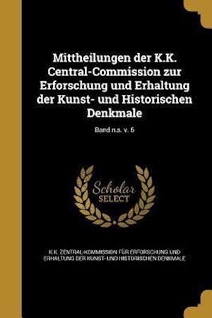 Bog, paperback Mittheilungen Der K.K. Central-Commission Zur Erforschung Und Erhaltung Der Kunst- Und Historischen Denkmale; Band N.S. V. 6