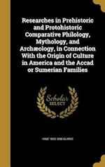 Researches in Prehistoric and Protohistoric Comparative Philology, Mythology, and Archaeology, in Connection with the Origin of Culture in America and af Hyde 1815-1895 Clarke