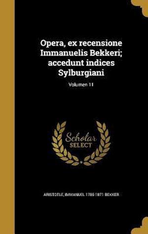 Bog, hardback Opera, Ex Recensione Immanuelis Bekkeri; Accedunt Indices Sylburgiani; Volumen 11 af Immanuel 1785-1871 Bekker