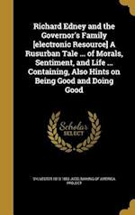 Richard Edney and the Governor's Family [Electronic Resource] a Rusurban Tale ... of Morals, Sentiment, and Life ... Containing, Also Hints on Being G af Sylvester 1813-1853 Judd