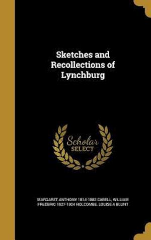 Bog, hardback Sketches and Recollections of Lynchburg af William Frederic 1827-1904 Holcombe, Louise A. Blunt, Margaret Anthony 1814-1882 Cabell