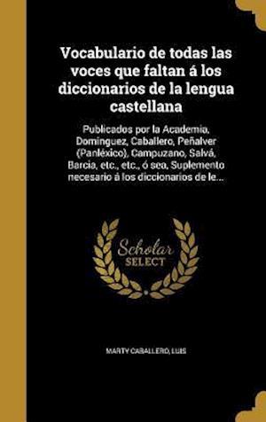 Bog, hardback Vocabulario de Todas Las Voces Que Faltan a Los Diccionarios de La Lengua Castellana