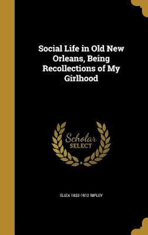 Bog, hardback Social Life in Old New Orleans, Being Recollections of My Girlhood af Eliza 1832-1912 Ripley