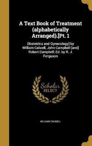 Bog, hardback A   Text Book of Treatment (Alphabetically Arranged).[Pt. 1 af William Calwell