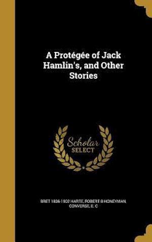 Bog, hardback A Protegee of Jack Hamlin's, and Other Stories af Robert B. Honeyman, Bret 1836-1902 Harte