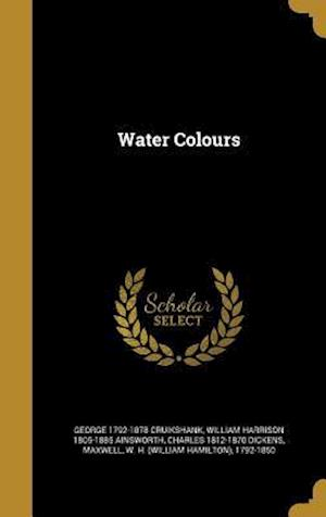 Bog, hardback Water Colours af William Harrison 1805-1885 Ainsworth, Charles 1812-1870 Dickens, George 1792-1878 Cruikshank