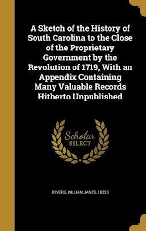 Bog, hardback A   Sketch of the History of South Carolina to the Close of the Proprietary Government by the Revolution of 1719, with an Appendix Containing Many Val