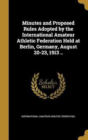 Bog, hardback Minutes and Proposed Rules Adopted by the International Amateur Athletic Federation Held at Berlin, Germany, August 20-23, 1913 ..