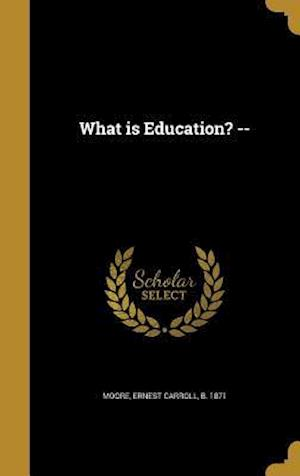 Bog, hardback What Is Education? --