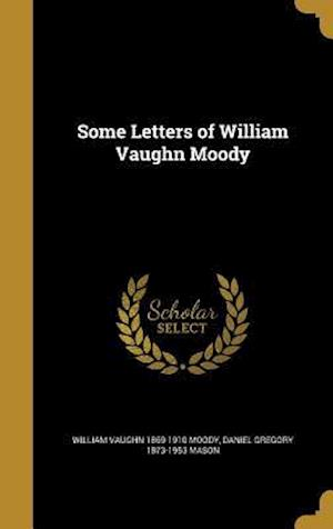 Some Letters of William Vaughn Moody af William Vaughn 1869-1910 Moody, Daniel Gregory 1873-1953 Mason
