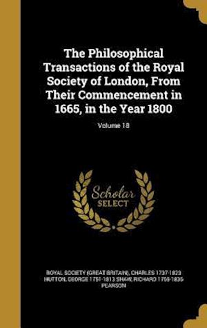Bog, hardback The Philosophical Transactions of the Royal Society of London, from Their Commencement in 1665, in the Year 1800; Volume 18 af George 1751-1813 Shaw, Charles 1737-1823 Hutton