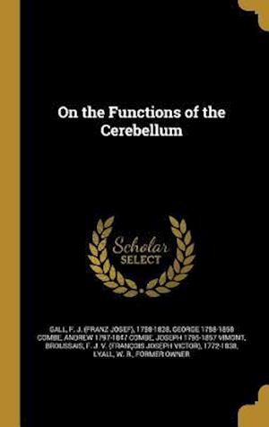 On the Functions of the Cerebellum af Andrew 1797-1847 Combe, George 1788-1858 Combe