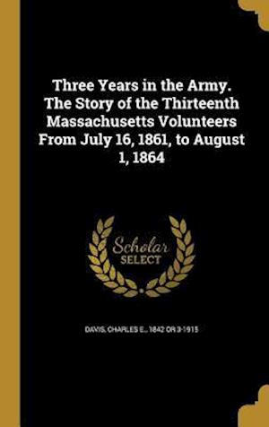Bog, hardback Three Years in the Army. the Story of the Thirteenth Massachusetts Volunteers from July 16, 1861, to August 1, 1864
