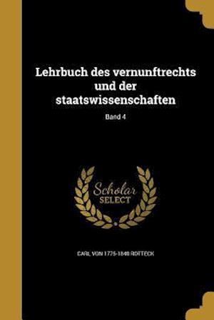 Lehrbuch Des Vernunftrechts Und Der Staatswissenschaften; Band 4 af Carl Von 1775-1840 Rotteck