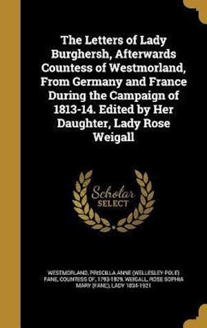 Bog, hardback The Letters of Lady Burghersh, Afterwards Countess of Westmorland, from Germany and France During the Campaign of 1813-14. Edited by Her Daughter, Lad