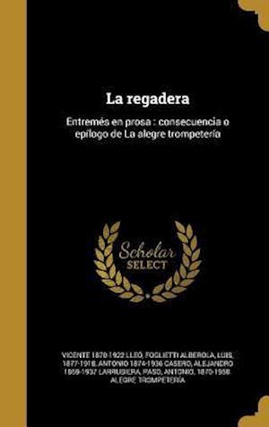 Bog, hardback La Regadera af Vicente 1870-1922 Lleo, Antonio 1874-1936 Casero