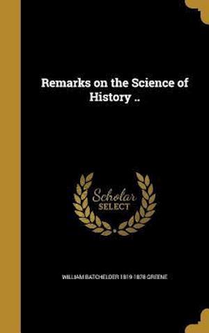 Bog, hardback Remarks on the Science of History .. af William Batchelder 1819-1878 Greene