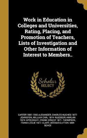 Bog, hardback Work in Education in Colleges and Universities, Rating, Placing, and Promotion of Teachers, Lists of Investigation and Other Information of Interest t af Carter 1881-1965 Alexander, William Carl 1874- Ruediger, Charles Hughes 1877- Johnston