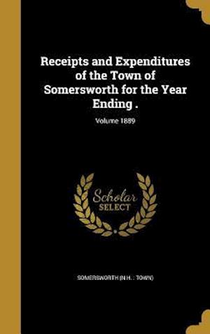 Bog, hardback Receipts and Expenditures of the Town of Somersworth for the Year Ending .; Volume 1889