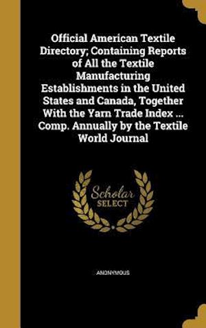 Bog, hardback Official American Textile Directory; Containing Reports of All the Textile Manufacturing Establishments in the United States and Canada, Together with