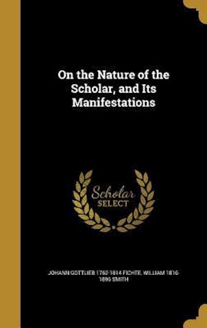 On the Nature of the Scholar, and Its Manifestations af Johann Gottlieb 1762-1814 Fichte, William 1816-1896 Smith