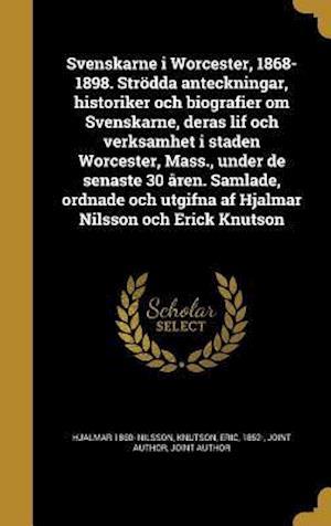Bog, hardback Svenskarne I Worcester, 1868-1898. Strodda Anteckningar, Historiker Och Biografier Om Svenskarne, Deras Lif Och Verksamhet I Staden Worcester, Mass., af Hjalmar 1860- Nilsson