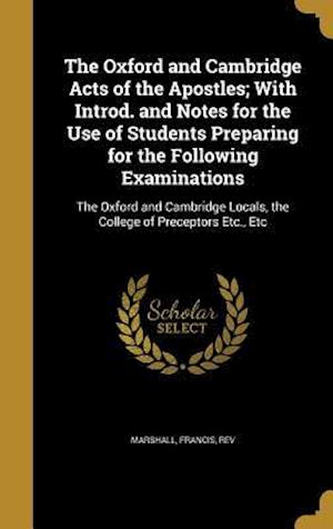Bog, hardback The Oxford and Cambridge Acts of the Apostles; With Introd. and Notes for the Use of Students Preparing for the Following Examinations