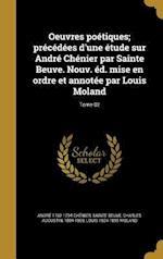 Oeuvres Poetiques; Precedees D'Une Etude Sur Andre Chenier Par Sainte Beuve. Nouv. Ed. Mise En Ordre Et Annotee Par Louis Moland; Tome 02 af Andre 1762-1794 Chenier, Louis 1824-1899 Moland