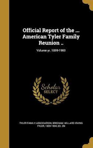 Bog, hardback Official Report of the ... American Tyler Family Reunion ..; Volume Yr. 1899-1900