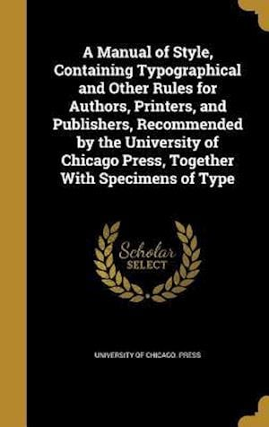 Bog, hardback A   Manual of Style, Containing Typographical and Other Rules for Authors, Printers, and Publishers, Recommended by the University of Chicago Press, T