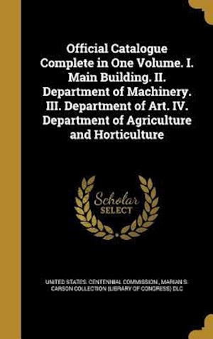 Bog, hardback Official Catalogue Complete in One Volume. I. Main Building. II. Department of Machinery. III. Department of Art. IV. Department of Agriculture and Ho