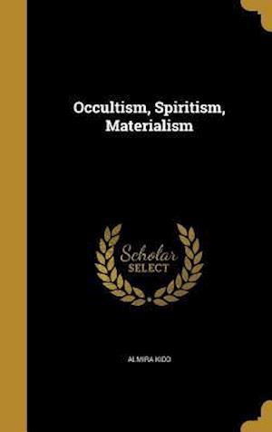 Bog, hardback Occultism, Spiritism, Materialism af Almira Kidd