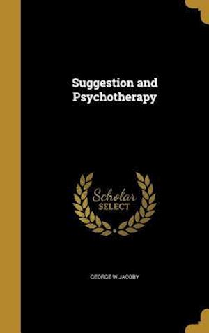 Bog, hardback Suggestion and Psychotherapy af George W. Jacoby