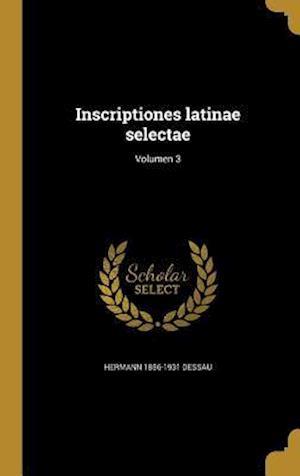 Inscriptiones Latinae Selectae; Volumen 3 af Hermann 1856-1931 Dessau