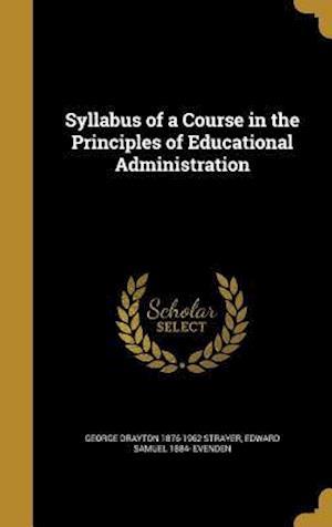Bog, hardback Syllabus of a Course in the Principles of Educational Administration af Edward Samuel 1884- Evenden, George Drayton 1876-1962 Strayer