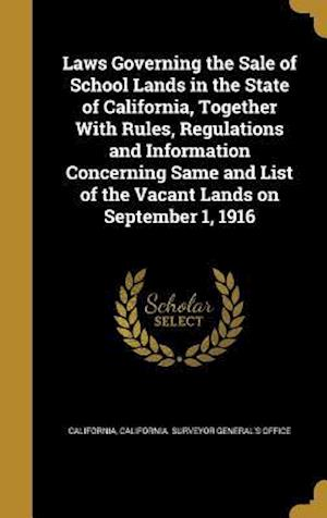 Bog, hardback Laws Governing the Sale of School Lands in the State of California, Together with Rules, Regulations and Information Concerning Same and List of the V