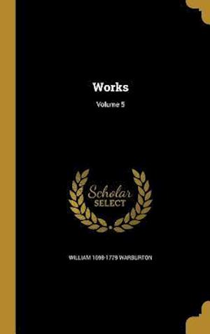 Works; Volume 5 af William 1698-1779 Warburton